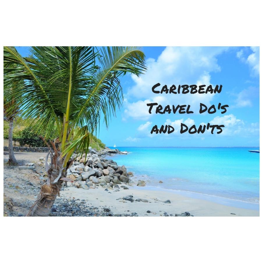 Caribbean Travel Do's andDon'ts